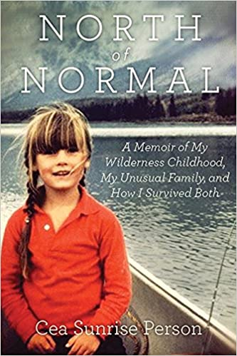 North of Normal: A Memoir of My Wilderness Childhood By Cea Sunrise Person, 2015, HarperCollins